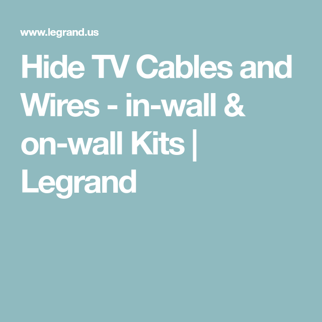 Hide TV Cables and Wires - in-wall & on-wall Kits | Legrand | DESIGN ...