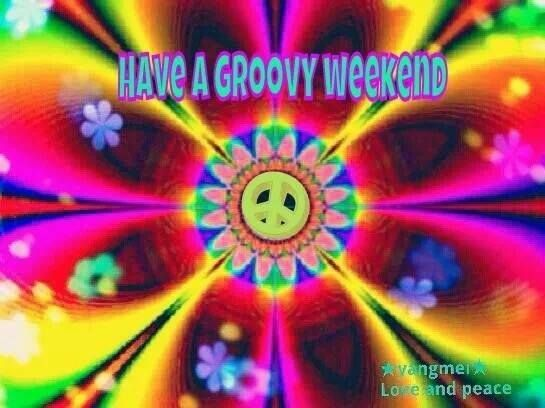 Have a groovy weekend