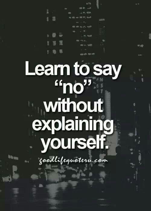 No Means No I Dont Need To Explain Myself To Anyone Especially