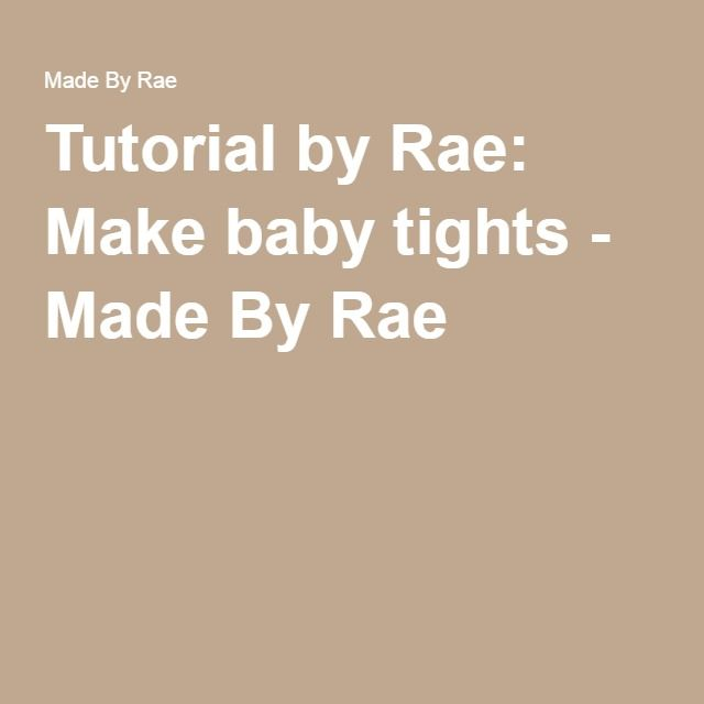 Tutorial by Rae: Make baby tights - Made By Rae