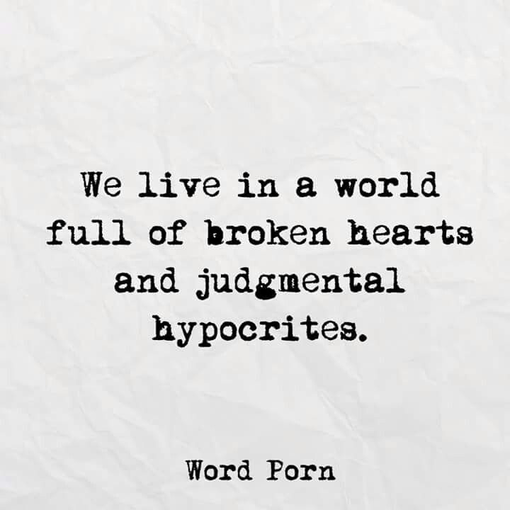 Broken Hearts And Judgemental Hypocrites Quotes Pinterest Word