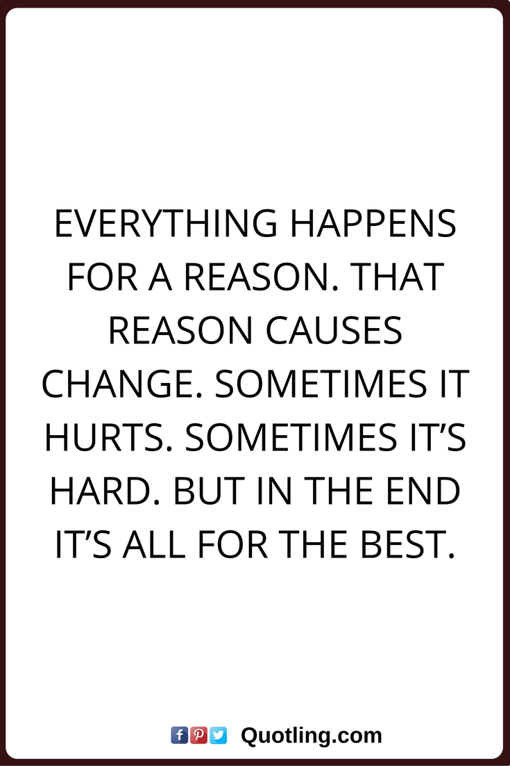 Change Quotes Everything Happens For A Reason That Reason Causes