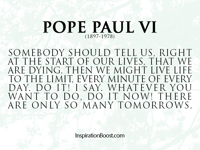 Somebody Should Tell Us Right At The Start Of Our Lives That We Are Dying Then We Might Live Life To The Life Quotes To Live By Live Life Quotes
