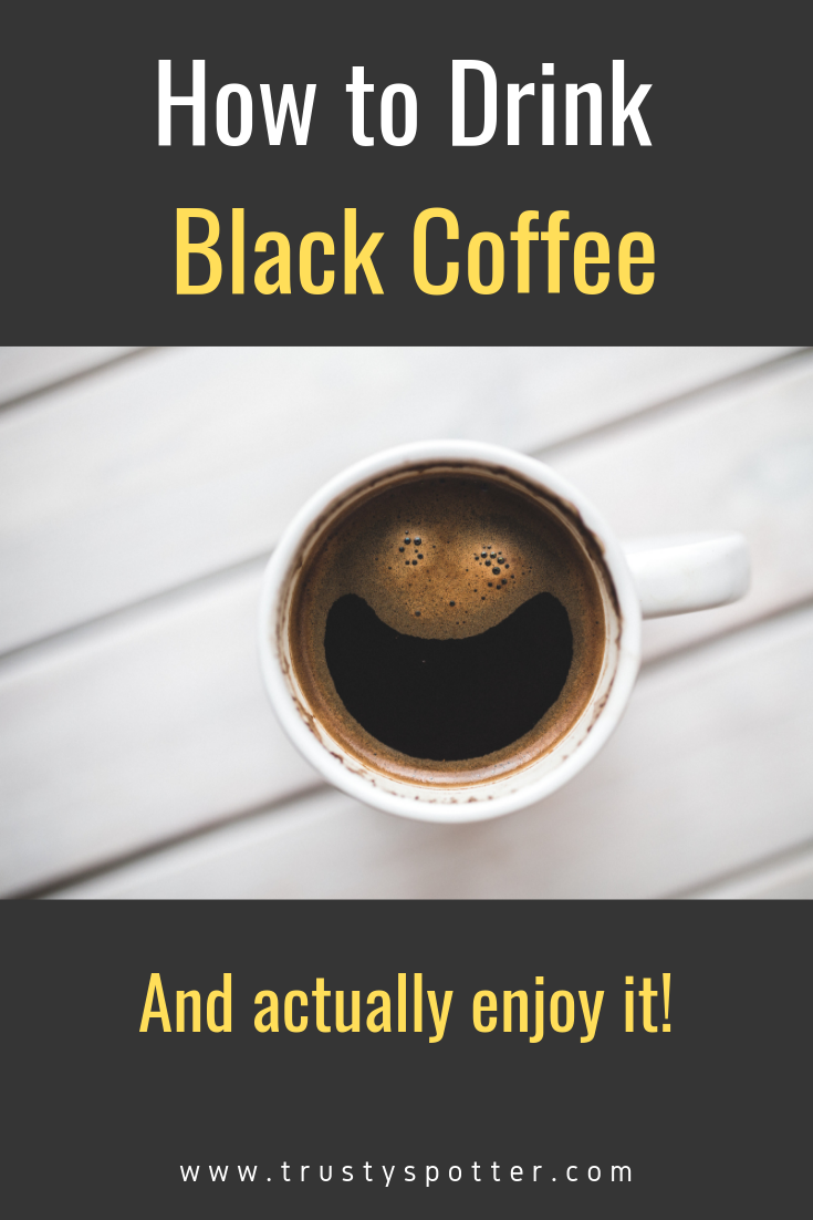 The Secret To Enjoying Black Coffee Explained Drinking