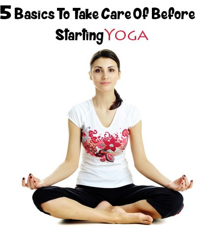 5 basics to take care of before starting yoga  how to