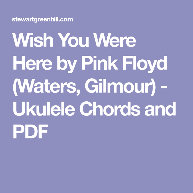 Wish You Were Here By Pink Floyd Waters Gilmour Ukulele Chords