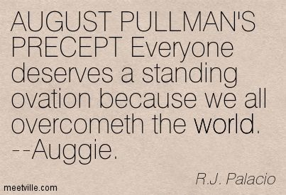 AUGUST PULLMAN'S PRECEPT Everyone deserves a standing