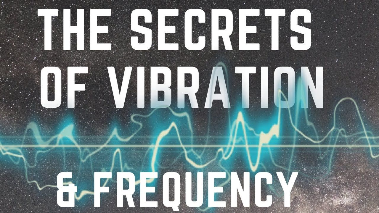 The Secrets Of Vibration & Frequency! (The Power Of Sound