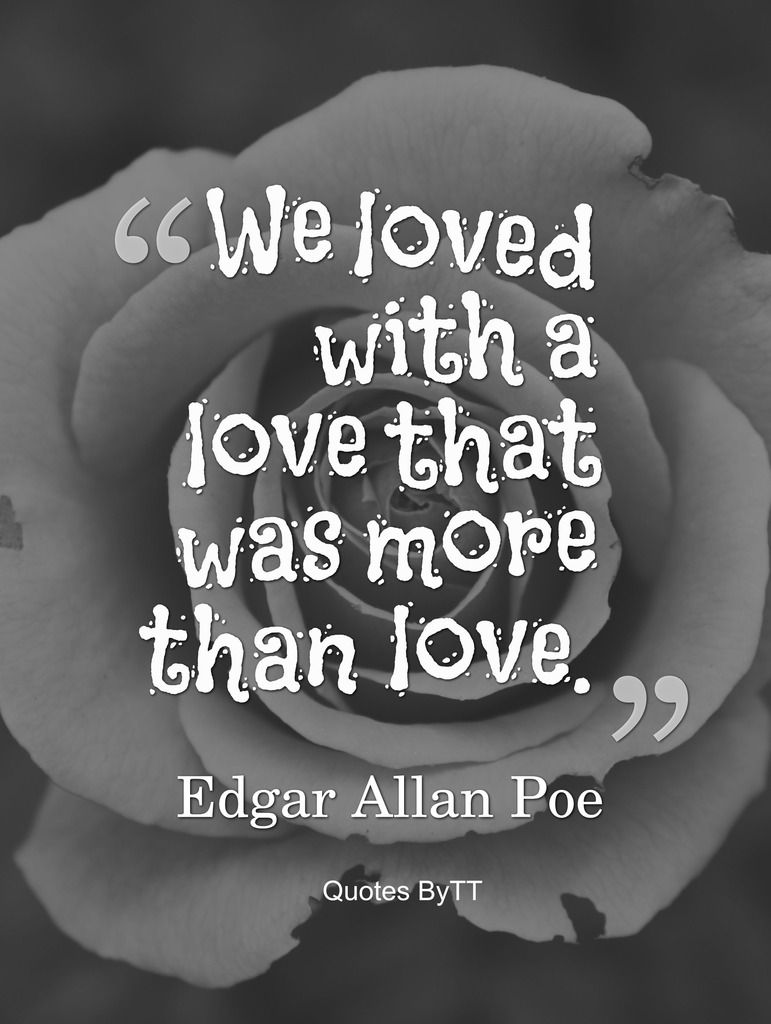 Poe Love Quotes We Loved With A Love That Was More Than Love.edgar Allan Poe