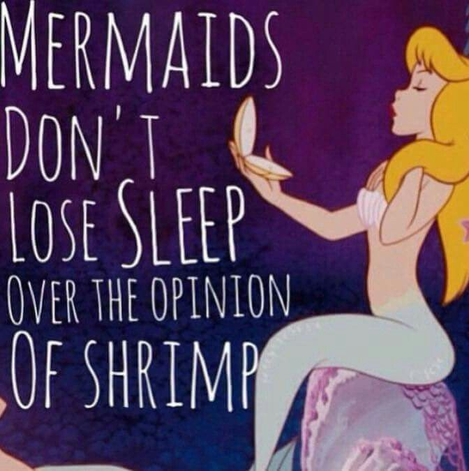 Mermaids ain't got time for that.