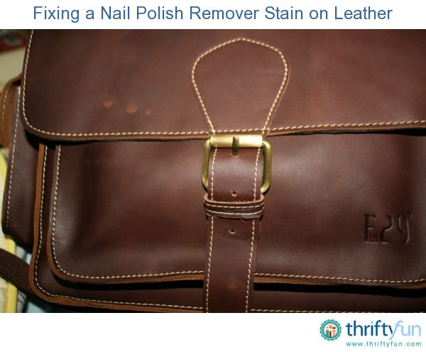 Fixing Nail Polish Remover Stains on Leather | Clean It Up ...