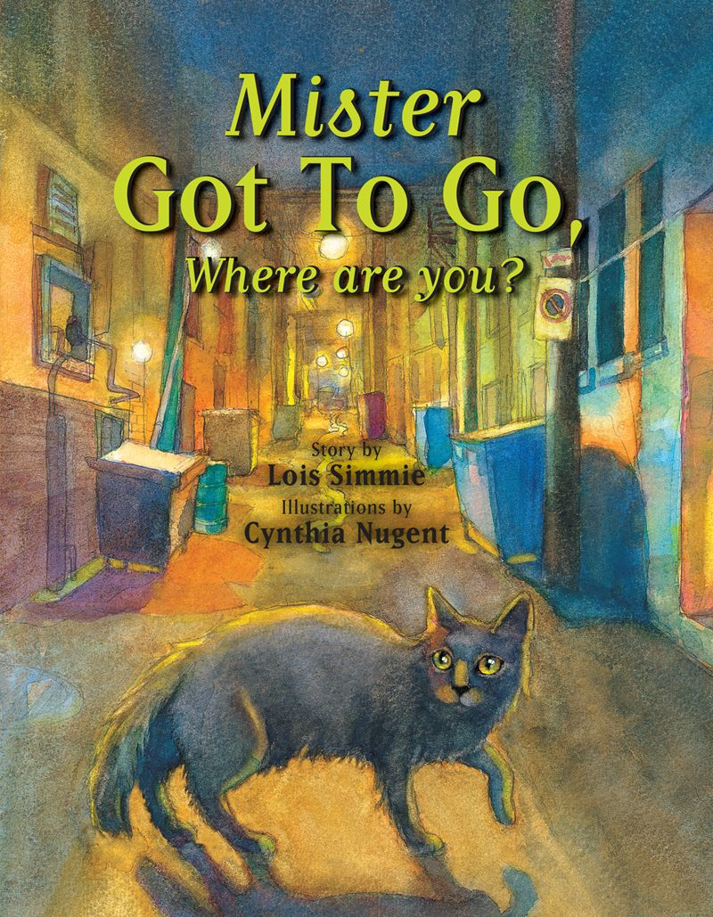 """""""Mister Got to Go Where Are You"""" by Lois Simmie, illustrated by Cynthia Nugent."""
