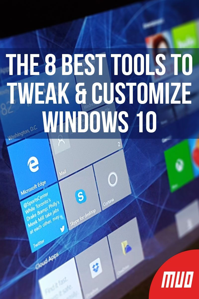 The 8 Best Tools to Tweak and Customize Windows 10 #windows10