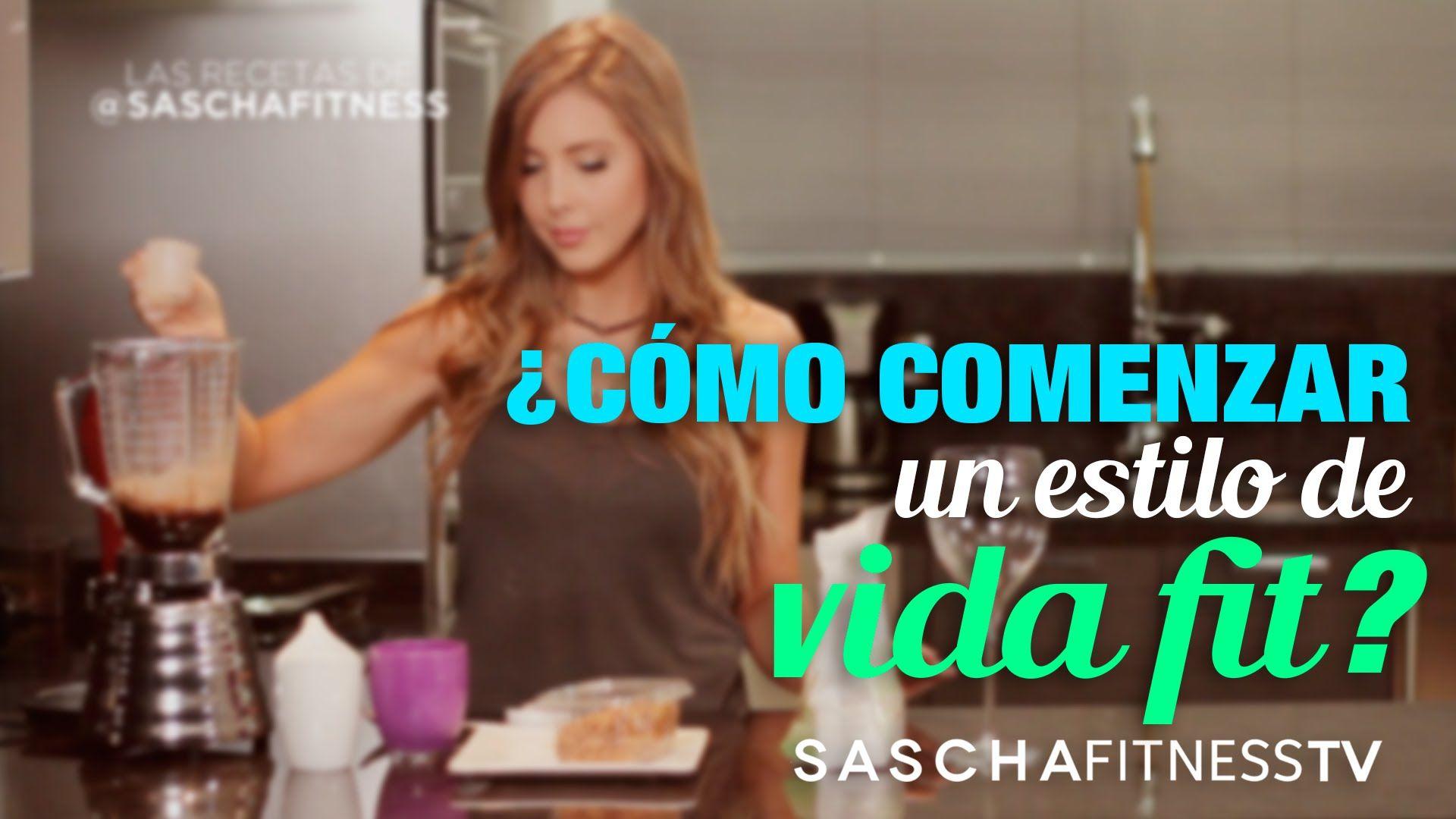 como empezar un estilo de vida saludable sascha fitness