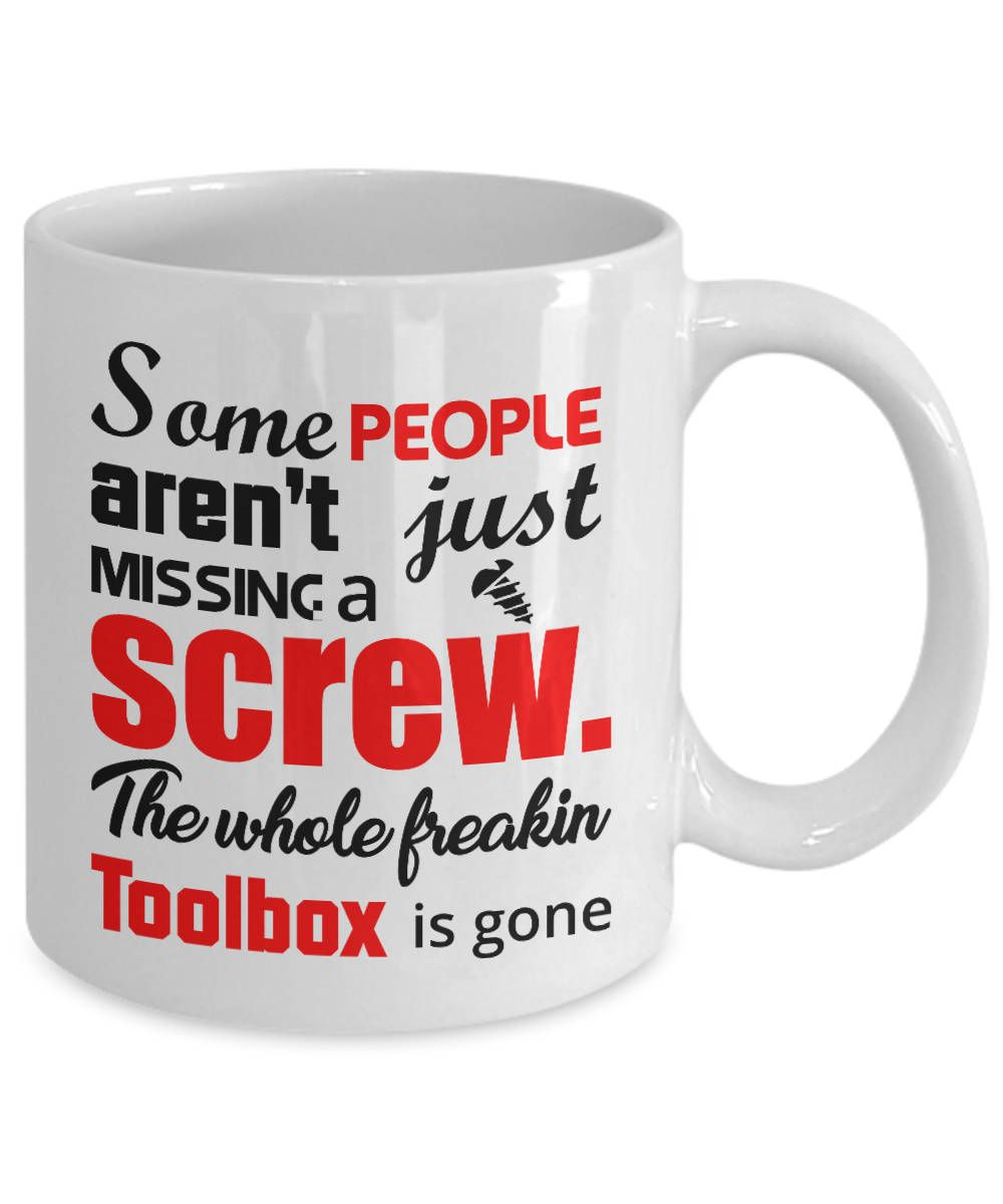 Funny Coffee Mug Some People Aren T Just Missing A Screw The Whole Freakin Toolbox Is Gone Novelty Cup Mugs With Sayings Gift Tea Cup Gifts Mugs Coffee Humor