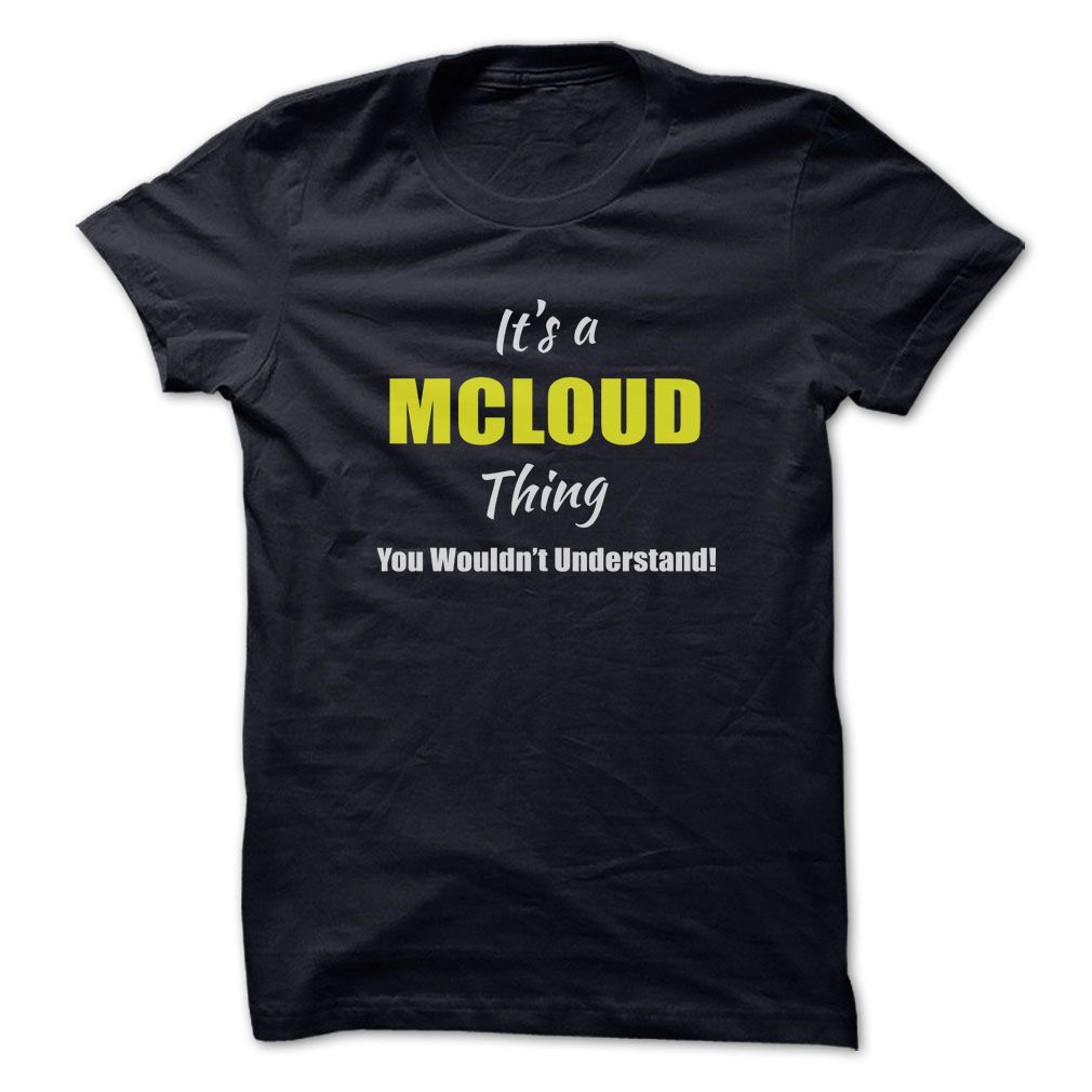 Its a ≧ MCLOUD Thing Limited EditionAre you a MCLOUD? Then YOU understand! These limited edition custom t-shirts are NOT sold in stores and make great gifts for your family members. Order 2 or more today and save on shipping!MCLOUD