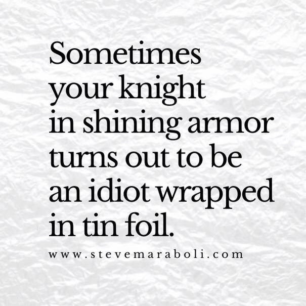 There is no knight in a shining armor