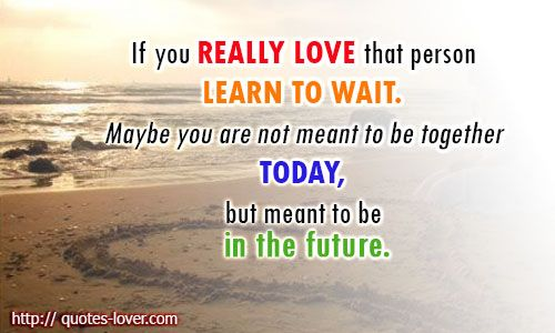 Wait Quotes Waiting Quotes Quote Inspirational Words Waiting Quotes Waiting For You Quotes Meant To Be Quotes