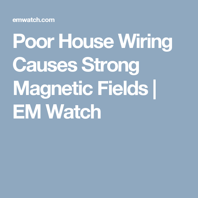 Poor House Wiring Causes Strong Magnetic Fields | EM Watch | EMF ...