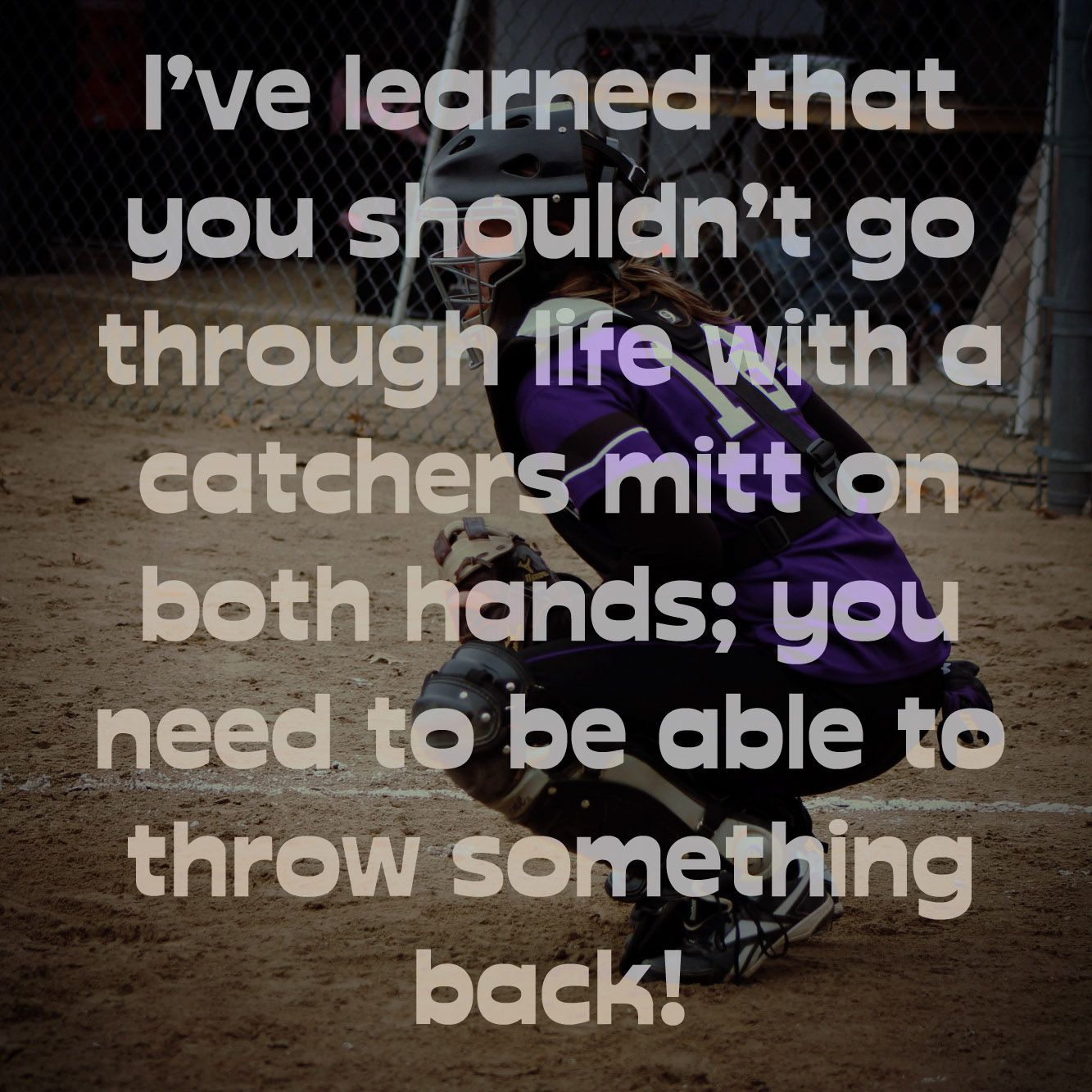 Baseball Quotes About Life I've Learned That You Shouldn't Go Through Life With A Catchers