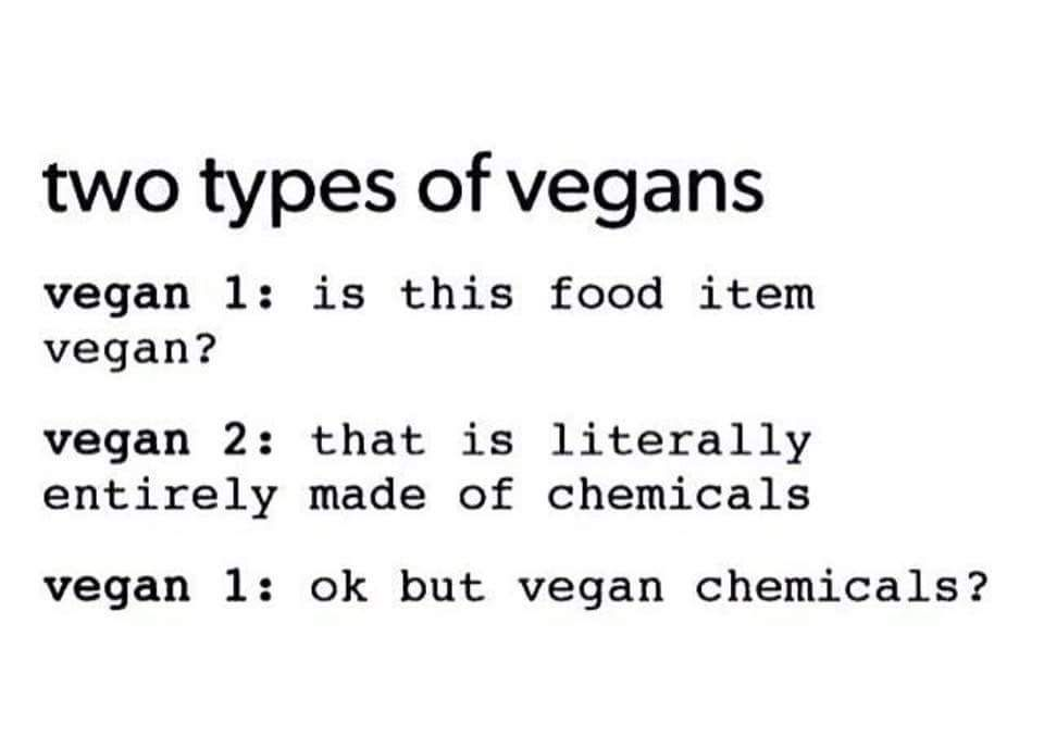 #chemicals #organic #vegans #types #vegan #humor #meme #two #oftwo types of vegans, chemicals,  organic / vegan meme / vegan humor #veganhumor