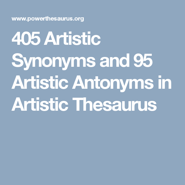 405 Artistic Synonyms and 95 Artistic Antonyms in Artistic Thesaurus