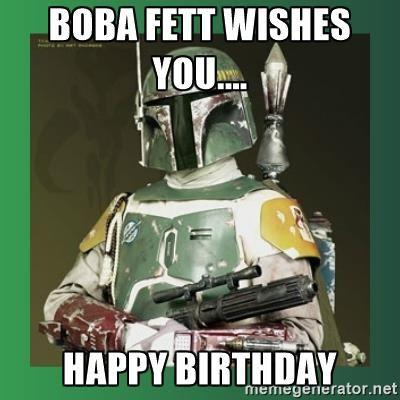 Boba Fett Wishes You Happy Birthday Boba Fett Boba Fett Star Wars Boba Fett Boba