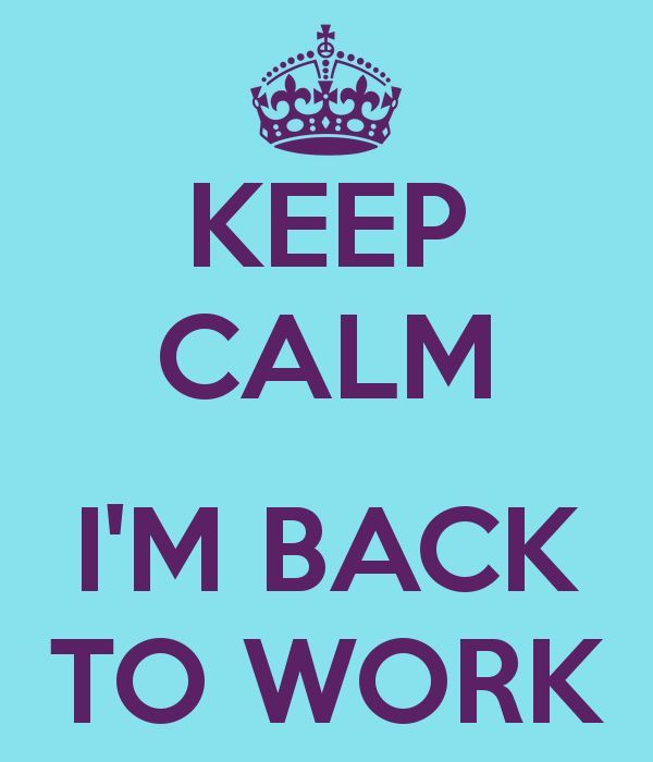 Keep Calm Im Back To Work Back To Work Quotes Work Quotes Im Back Quotes