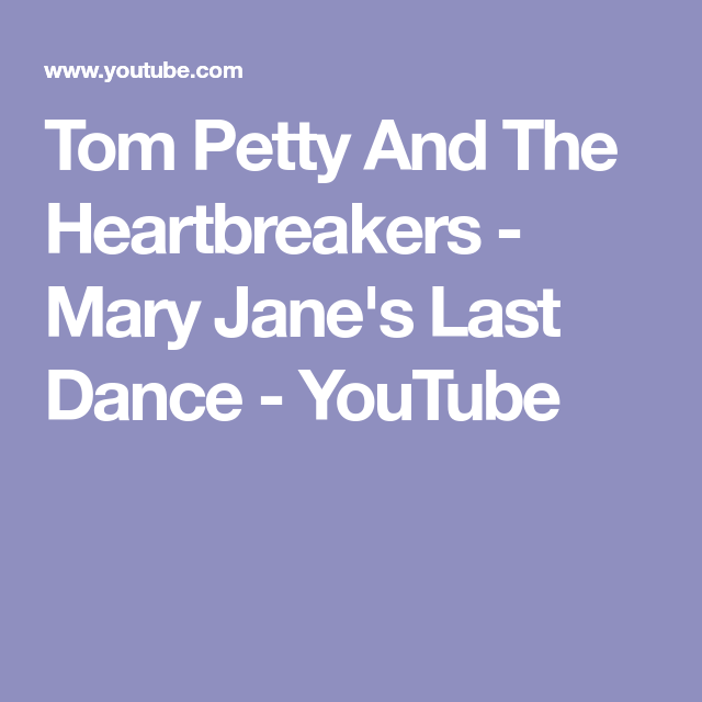 Tom Petty And The Heartbreakers Mary Janes Last Dance Youtube