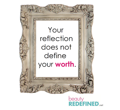 Your Reflection Does Not Define Your Worth Beauty Redefined The
