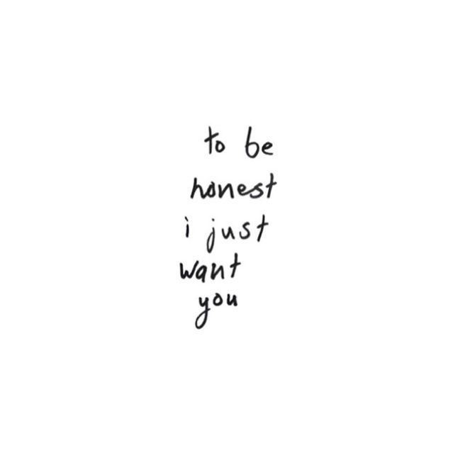 Black And White Quote To Be Honest I Just Want You Some Good Quotes I Want You Quotes White