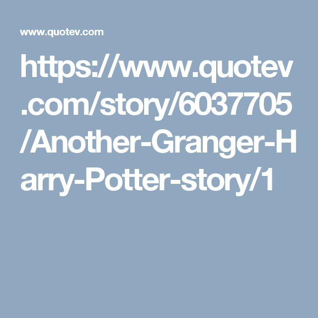 Another Granger | Because Harry Potter | Harry potter