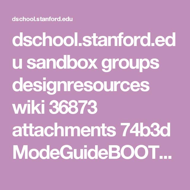 dschool.stanford.edu sandbox groups designresources wiki 36873 attachments 74b3d ModeGuideBOOTCAMP2010L.pdf?sessionID=68deabe9f22d5b79bde83798d28a09327886ea4b