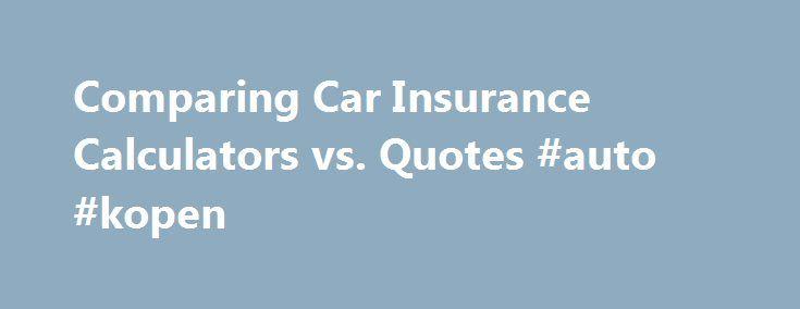 Go Auto Insurance Quote Fascinating Comparing Car Insurance Calculators Vs Quotes Auto Kopen Http