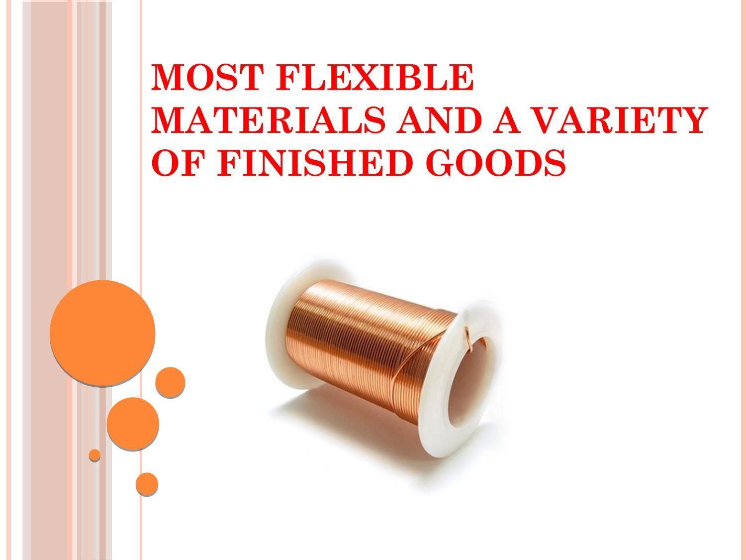 Most flexible materials and a variety of finished goods