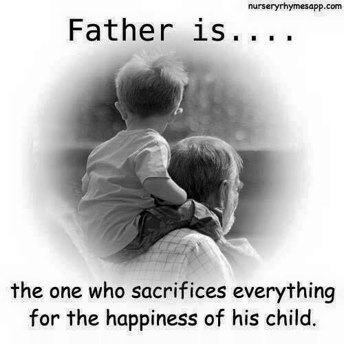 Father Is The One Who Sacrifices Everything For The Happiness Of His Child Happy Father Day Quotes Fathers Day Quotes Fathers Day Wishes