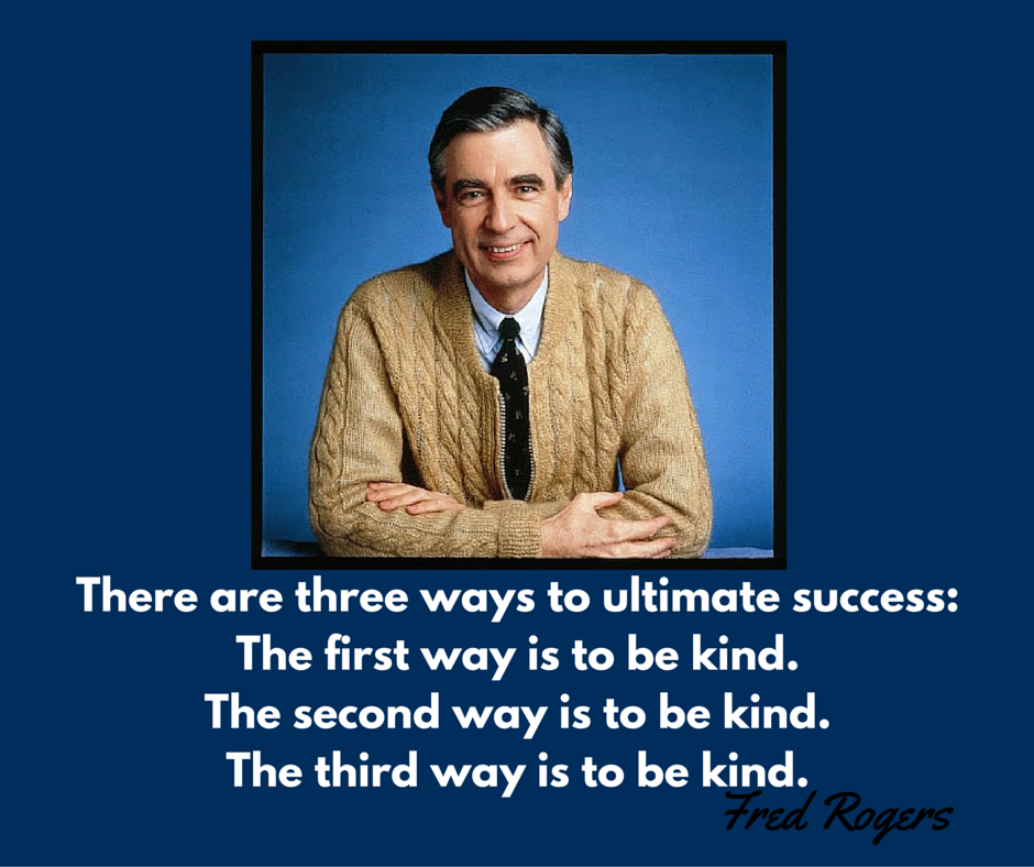 Fred Rogers Mr Rogers Quotes From Mr Rogers Kindness Won T You Be My Neighbor Day Mr Rogers Quote Fred Rogers Mr Rogers