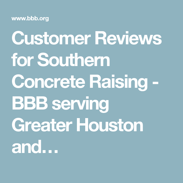 Customer Reviews For Southern Concrete Raising Bbb Serving Greater Houston And Concrete Business Reviews Better Business Bureau