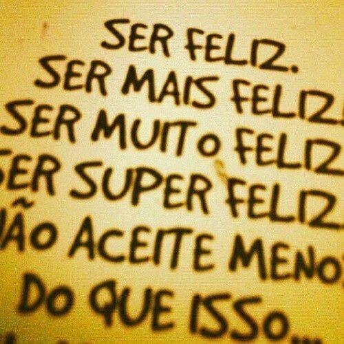 Somente Ser Feliz ...
