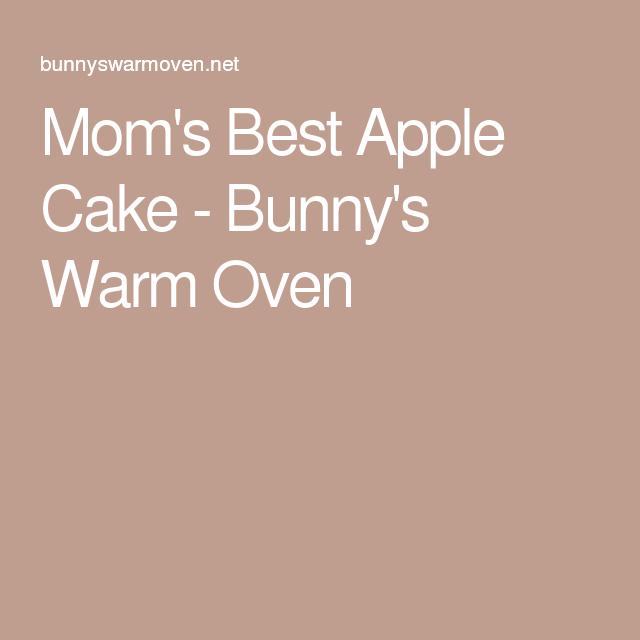 Mom's Best Apple Cake - Bunny's Warm Oven