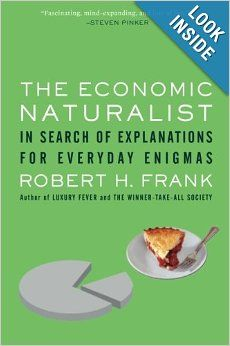The Economic Naturalist In Search Of Explanations For Everyday Enigmas Robert H Frank Naturalist Free Books Online Enigma
