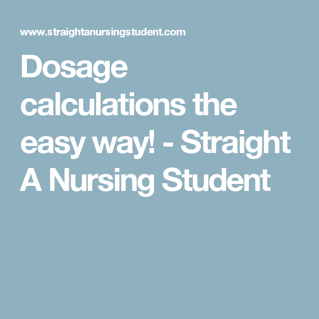 Dosage calculations the easy way Straight A Nursing Student – Dosage Calculation Worksheets