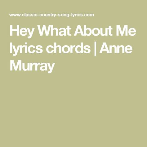 Hey What About Me Lyrics Chords Anne Murray Ukulele Songs