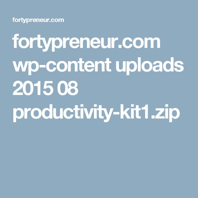 fortypreneur.com wp-content uploads 2015 08 productivity-kit1.zip