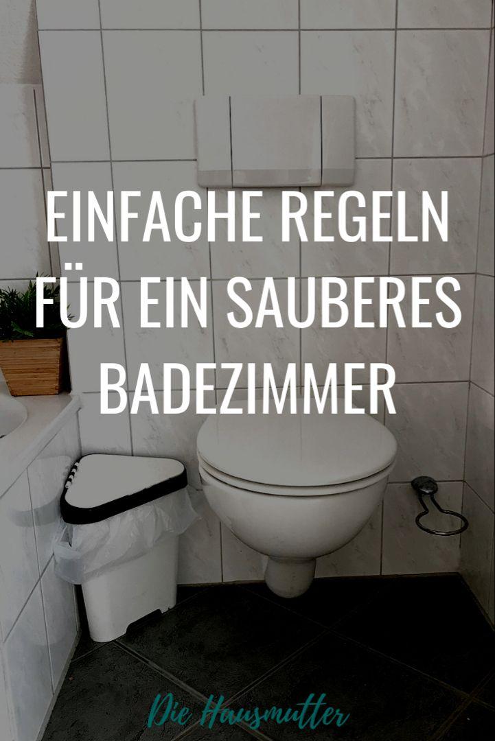10 Regeln Fur Ein Sauberes Badezimmer Die Hausmutter In 2020 Badezimmer Putzen Tipps Badezimmer Putzen Badezimmer