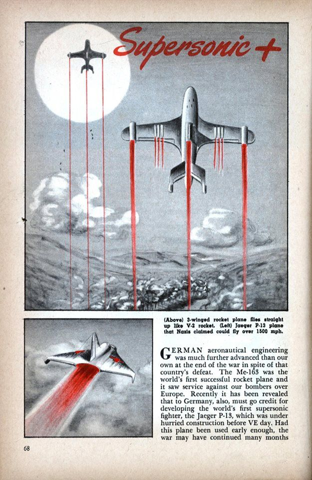 "Supersonic + (Modern Mechanix Feb, 1946) ""GERMAN aeronautical engineering was much further advanced than our own at the end of the war in spite of that country's defeat. The Me-163 was the world's first successful rocket plane and it saw service against our bombers over Europe. http://blog.modernmechanix.com/supersonic/"