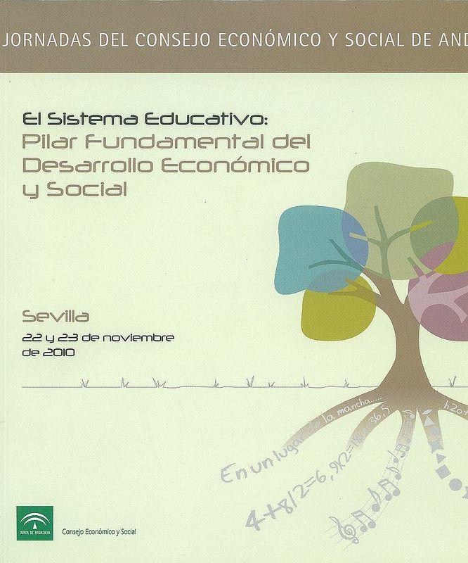 El sistema educativo : pilar fundamental del desarrollo económico y social / Jornadas del Consejo Económico y Social de Andalucía, 2011