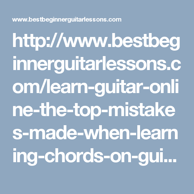 Learn Guitar Online – The Top Mistakes Made When Learning Chords On ...