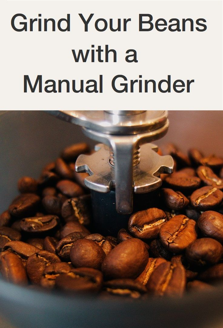 Grind your coffee beans with a manual coffee grinder with