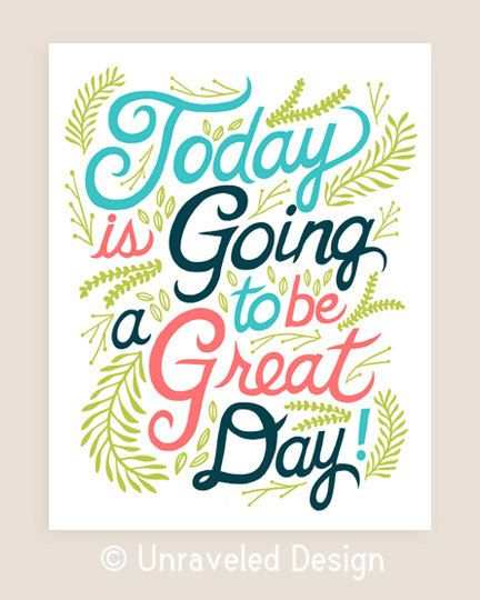 Great Day Quotes Fascinating 8X10In 'today Is Going To Be A Great Day' Quote Illustration